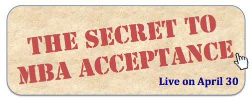 "Join us live for ""The Secret to MBA Acceptance""!"