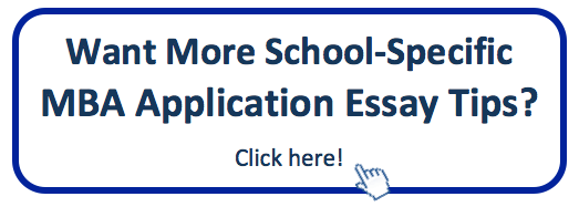 Want more school specific MBA application essay tips? Click here!