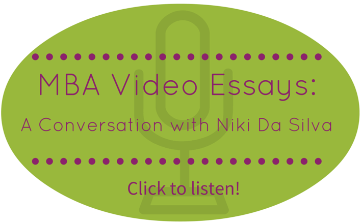 Listen to our podcast with Niki Da Silva as she discusses MBA Video Essays