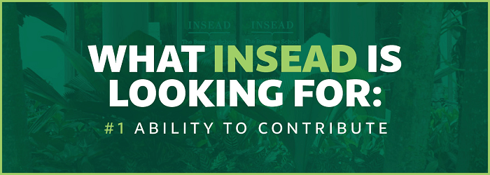 INSEAD MBA Criterion #1: Ability To Contribute
