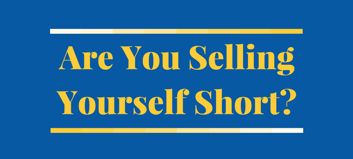 Are You Selling Yourself Short?