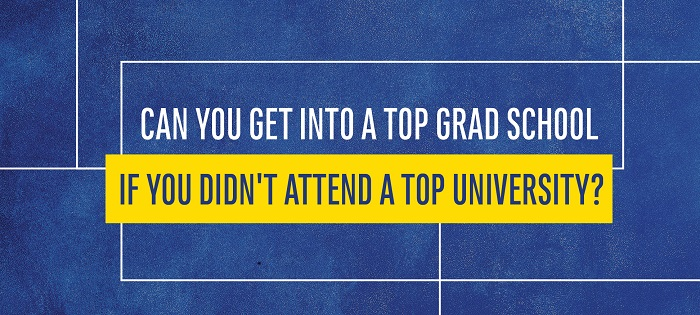 Can You Get Into a Top Grad School if You Didn't Attend a Top University?
