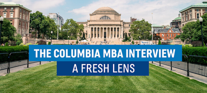 The Columbia MBA Interview – A Fresh Lens