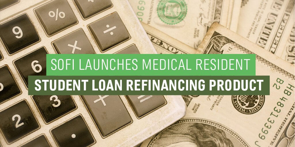 SoFi Launches Medical Resident Student Loan Refinancing Product