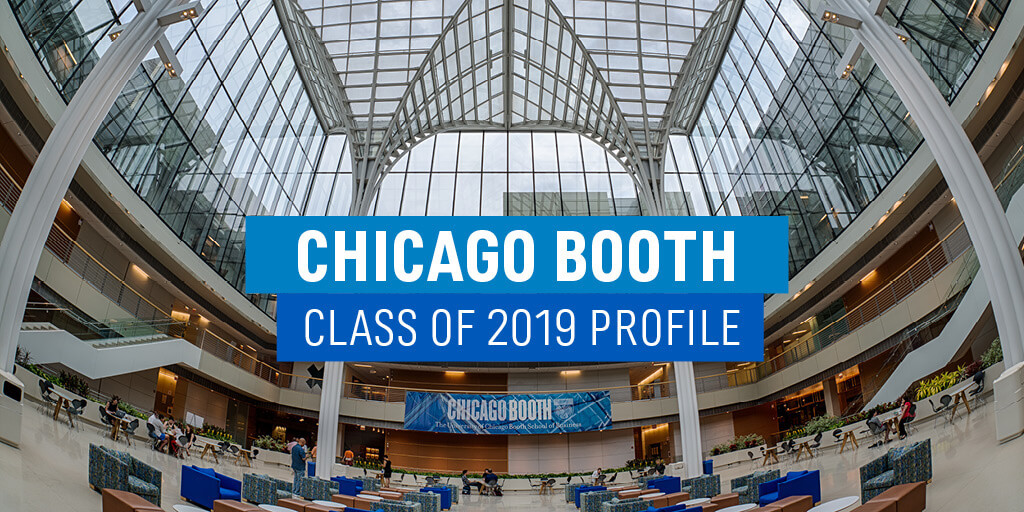 who is in the chicago booth class of accepted chicago booth class of 2019 profile