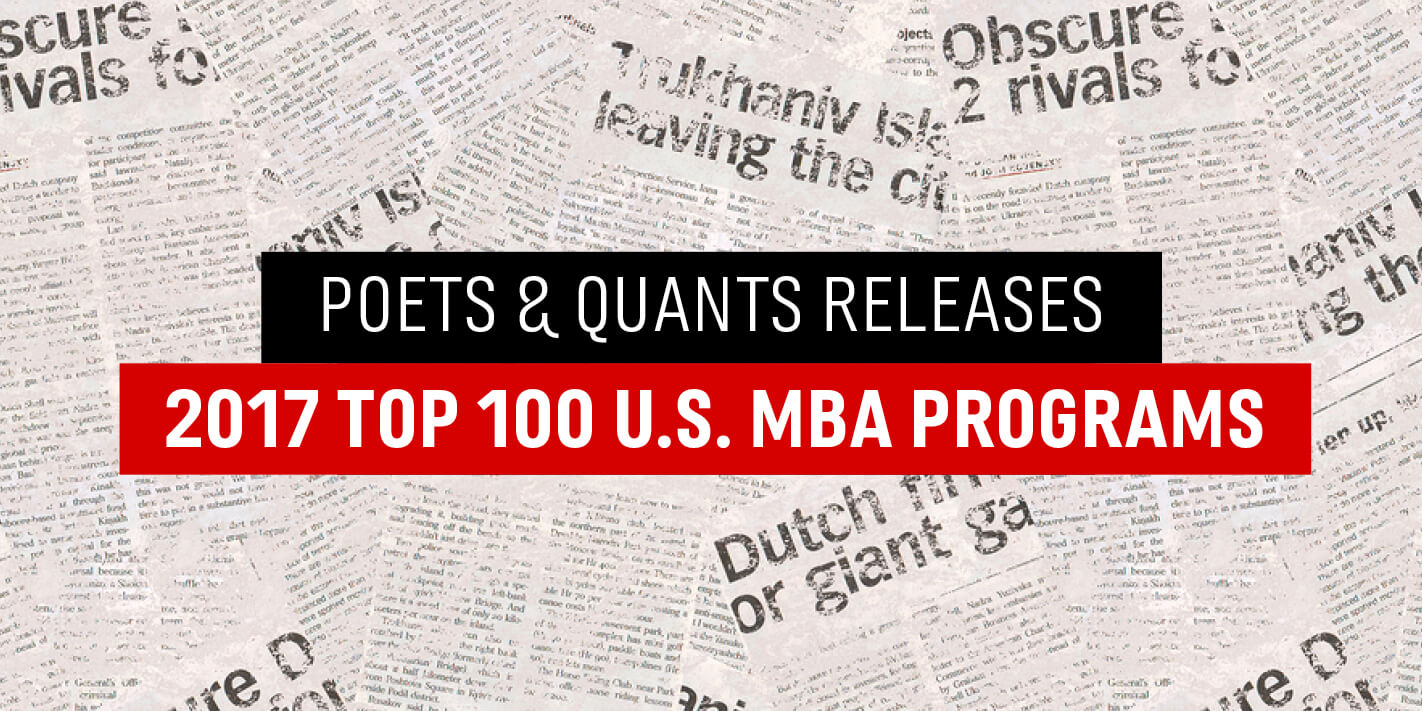 Poets & Quants rankings of the top 100 U.S. MBA Programs in 2017