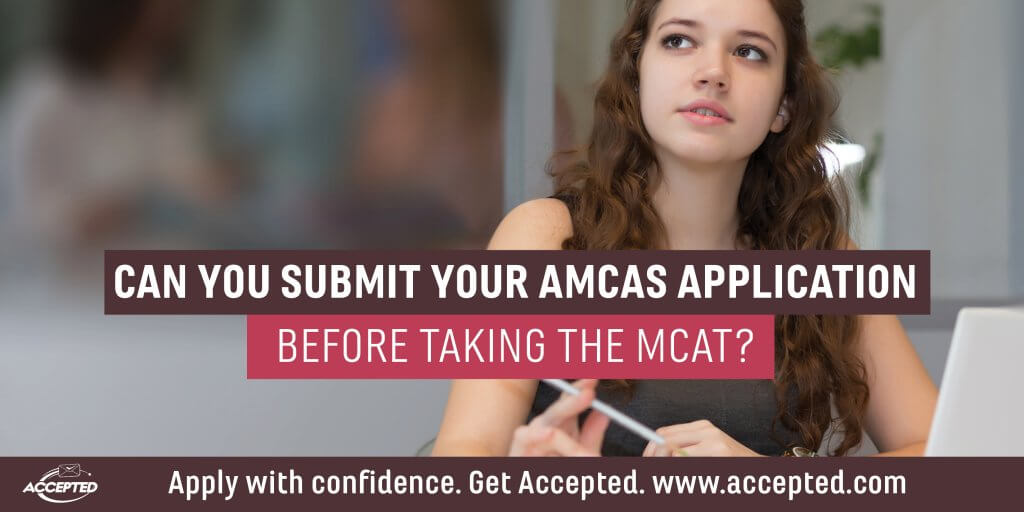 Can you submit your AMCAS application before taking the MCAT