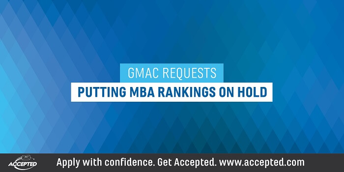 GMAC requests putting MBA rankings on hold. Click here for more about how COVD-19 is impacting MBA admissions.