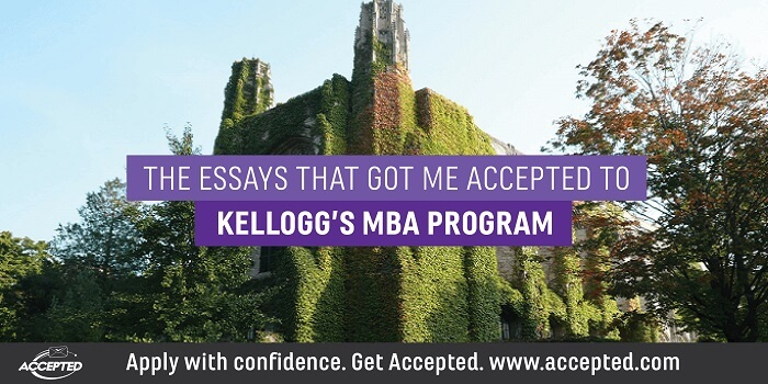 The Essays that Got Me Accepted to Kellogg's MBA Program. Click here for Kellogg MBA application essay tips.