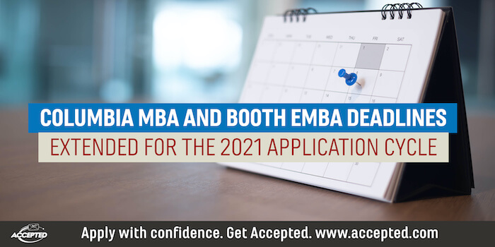 Columbia MBA and Booth EMBA DEADLINES Extended for the 2021 Application Cycle